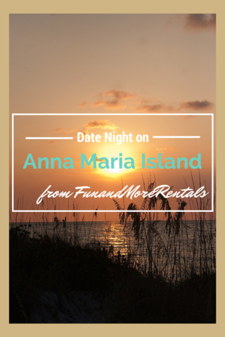 Anna Maria Island Date Night with Fun and More Rentals